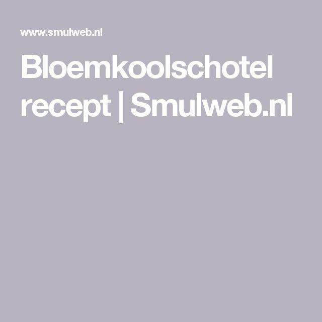 Bloemkoolschotel recept | Smulweb.nl
