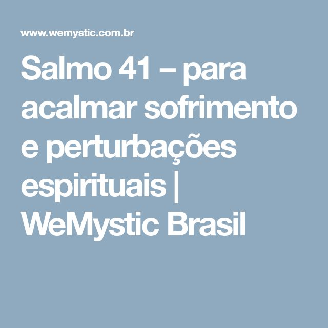 Salmo 41 – para acalmar sofrimento e perturbações espirituais   WeMystic Brasil