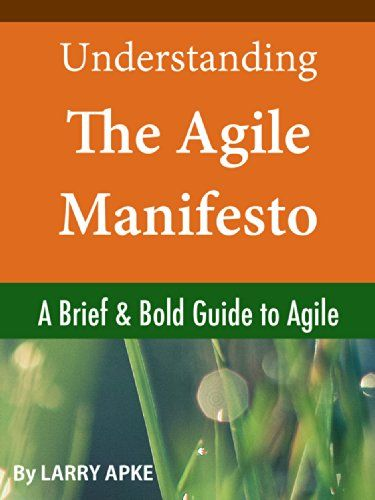 Understanding The Agile Manifesto: A Brief & Bold Guide t...