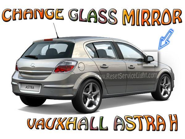 Change mirror glass Vauxhall Astra H