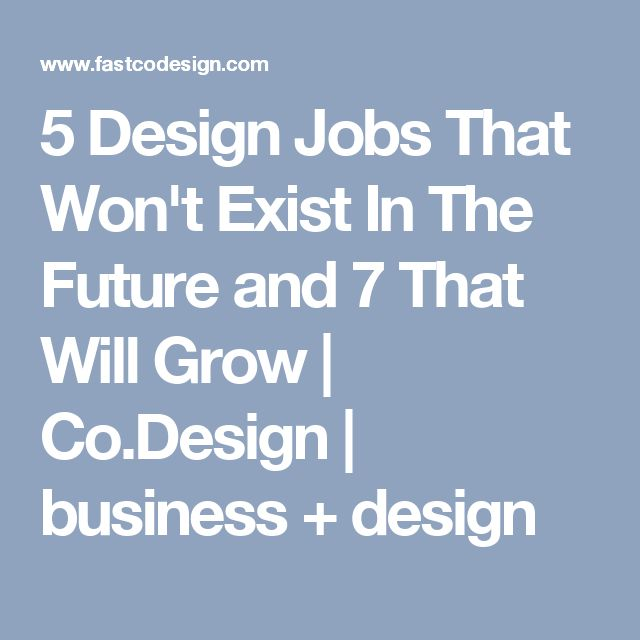5 Design Jobs That Won't Exist In The Future and 7 That Will Grow    Co.Design   business + design