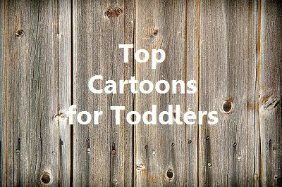 Top Cartoons for Toddlers...based purely on a toddler's opinion.