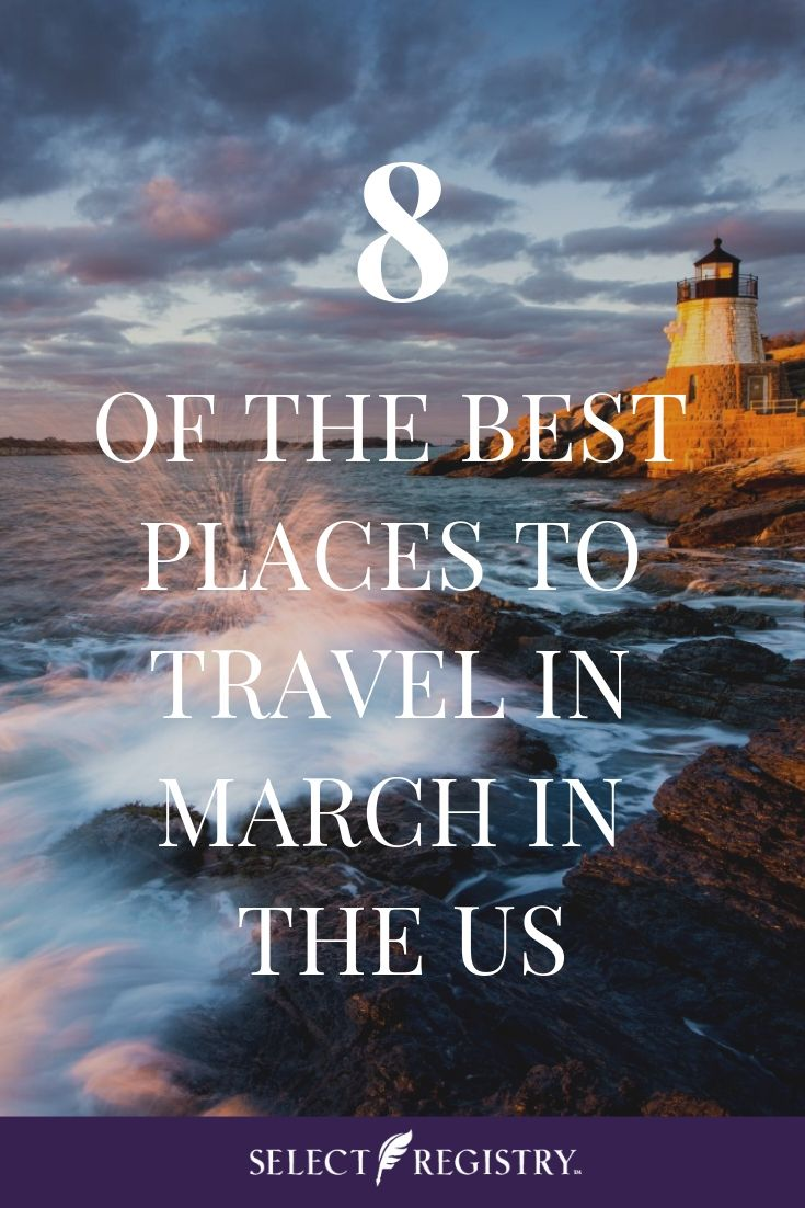 8 Of The Best Places To Visit In The Us In March Select Registry Best States To Visit Best Places To Travel Best Places To Vacation