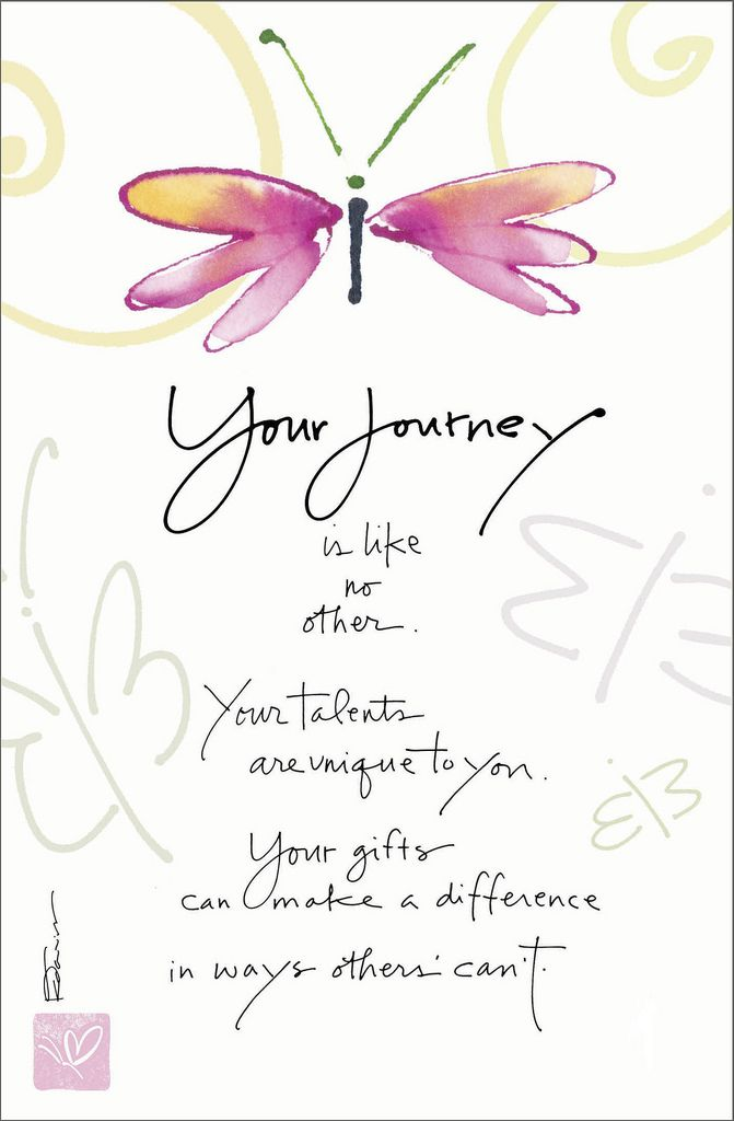 """Your journey is like no other. Your talents are unique to you. Your gifts can make a difference in ways others' can't.""  www.kathydavis.com/"