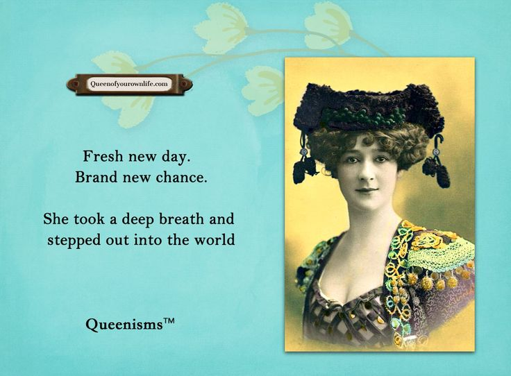 Fresh new day. Brand new chance. She took a deep breath and stepped out into the world. - Queenisms™