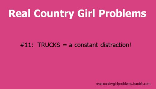 Truth.Country Girls Problems, Diesel Trucks, Country Things, Girls Generation, Southern Girls, Country Life, Countrylife, Real Country, True Stories