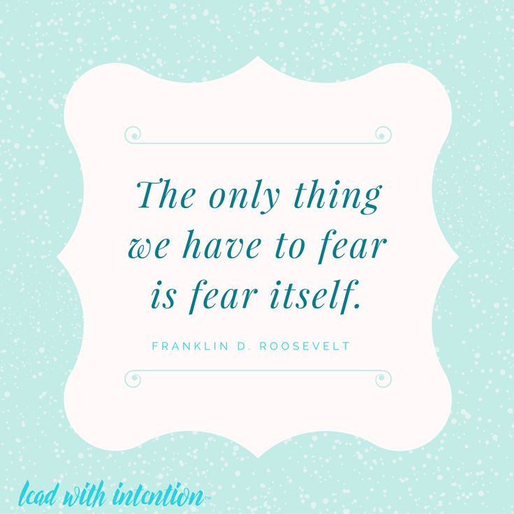 As one of the most famous quotes on overcoming fear, FDR's wisdom still stands true and strong!  #LeadWithIntention #quote #Wholehearted #Millennials