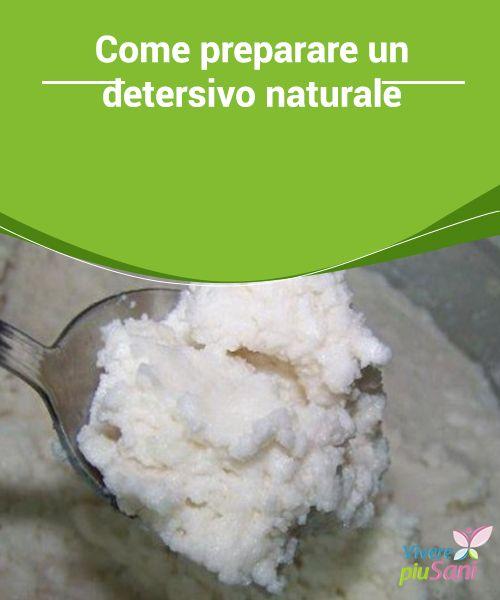 Come #preparare un #detersivo naturale   #Ricetta per preparare in casa un detersivo naturale per la #lavatrice, solo con prodotti ecologici e delicati.