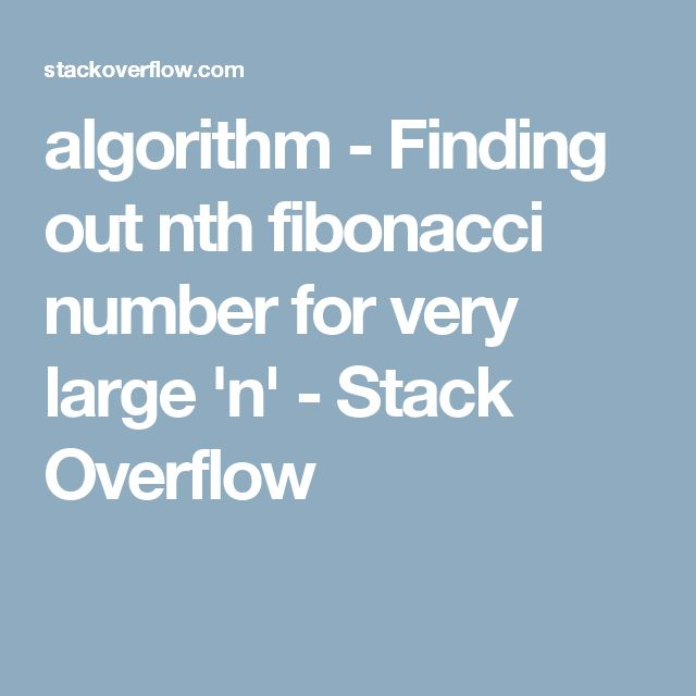 algorithm - Finding out nth fibonacci number for very large 'n' - Stack Overflow