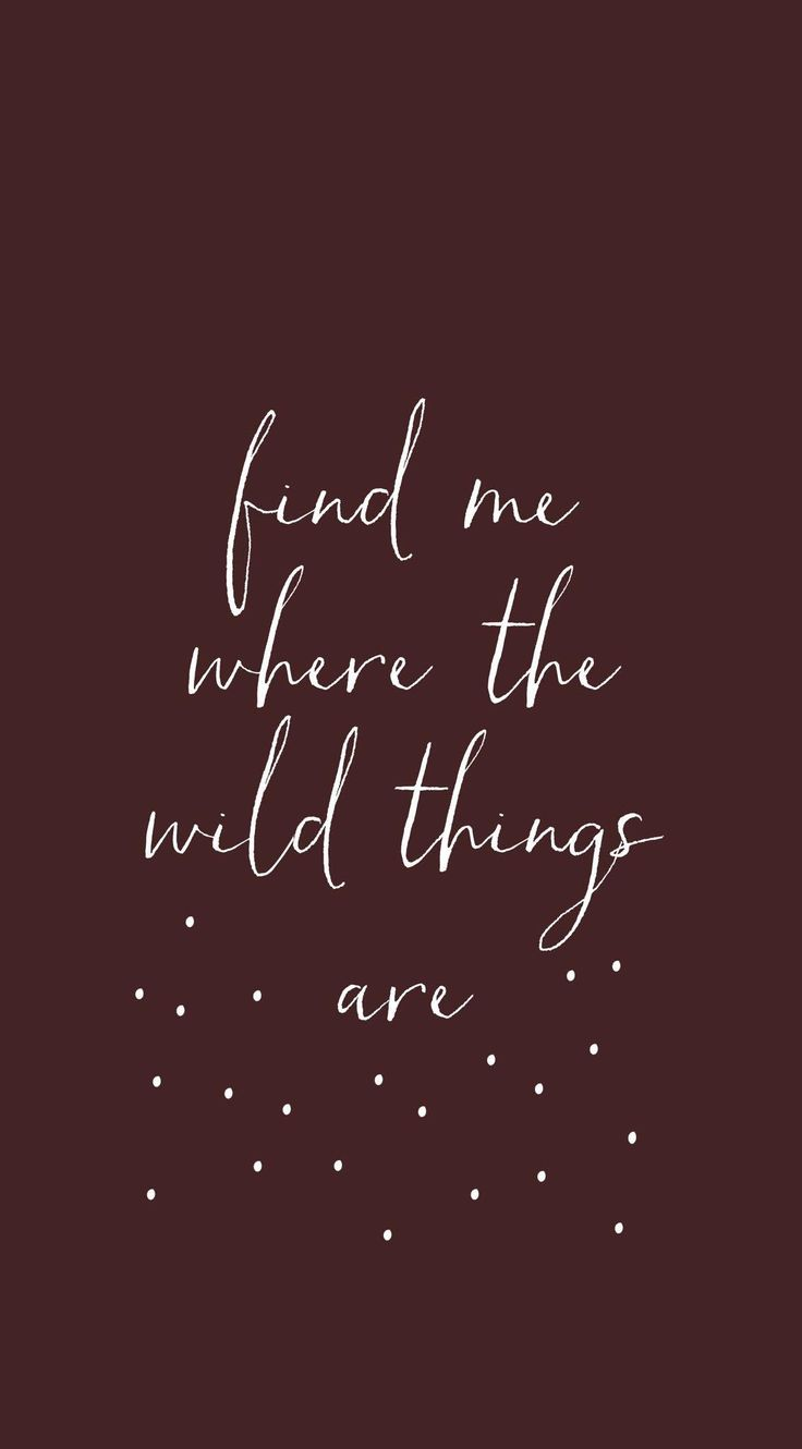 Wallpaper, Phone, Hintergrund, Hintergründe, Handy Hintergrund, Handy Wallpaper, iPhone Wallpaper, Android, quote, zitate, find me where the wild things are