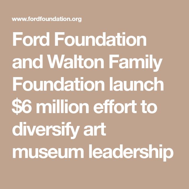Ford Foundation and Walton Family Foundation launch $6 million effort to diversify art museum leadership