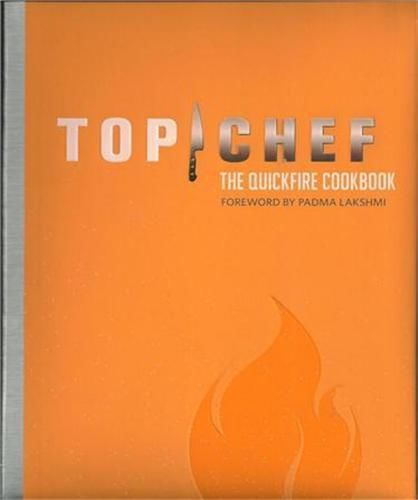 TOP CHEF The Quickfire Cookbook Foreword by Padma Lakshmi $16.88