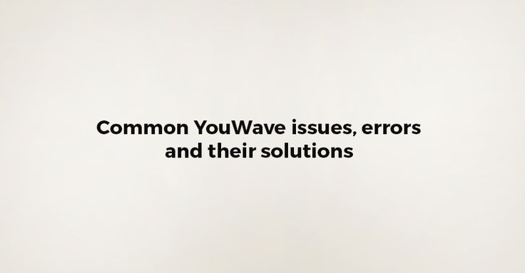Common YouWave errors, issues and their solutions