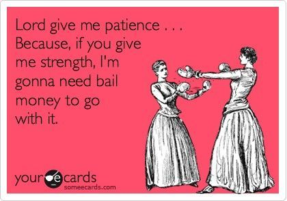 Yep!Lord Give Me Patience Ecard, Funny Prayers, Funny Ecards Money, My Life, Give Me Strength Quotes Funny, Too Funny, So True, Bail Money, So Funny