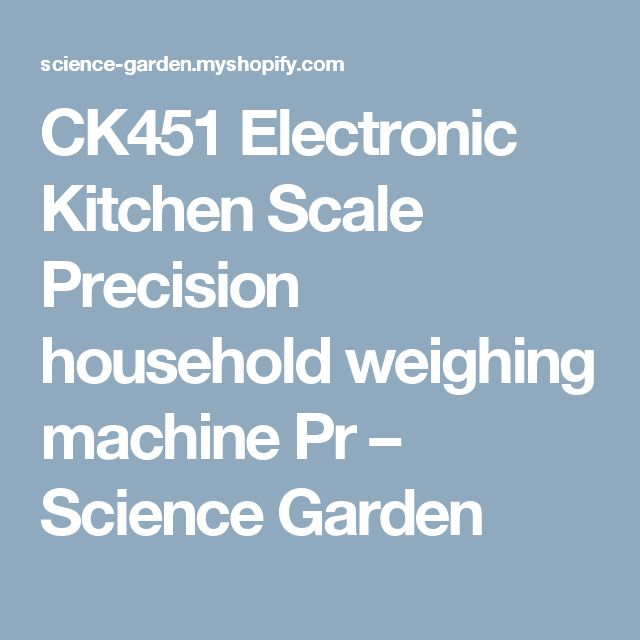 CK451 Electronic Kitchen Scale Precision household weighing machine Pr – Science Garden