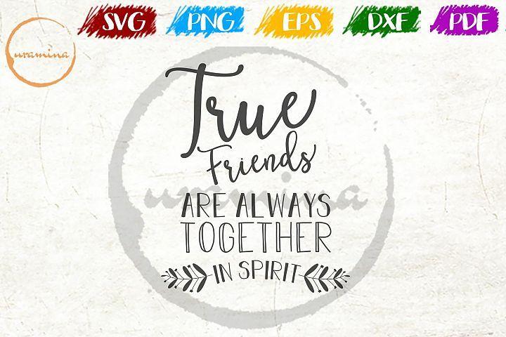 Download True Friends Are Always Together In Spirit SVG PDF PNG DXF