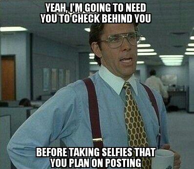 Lumbergh meme| pre selfie checklist