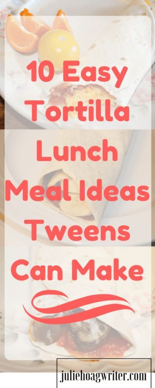10 Easy Tortilla Lunch Meal Ideas Tweens Can Make on their own. fast recipes for lunch | fast recipes for kids | fast recipes | quick lunch | quick lunch ideas | quick lunch | quick lunch recipes | quick lunch ideas | quick lunch ideas at home | tween rec