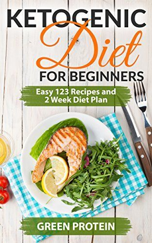 Ketogenic: #Ketogenic #Diet For Beginners: Easy 123 Recipes and 2 Weeks Diet Plan (Ketogenic Diet, Ketogenic Cookbook, Ketosis, Keto Diet, Low Carb Diet, high fat) by Green Protein - #FREE until March 29th