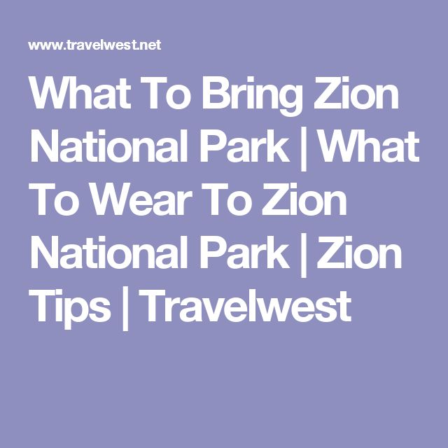 What To Bring Zion National Park | What To Wear To Zion National Park | Zion Tips | Travelwest