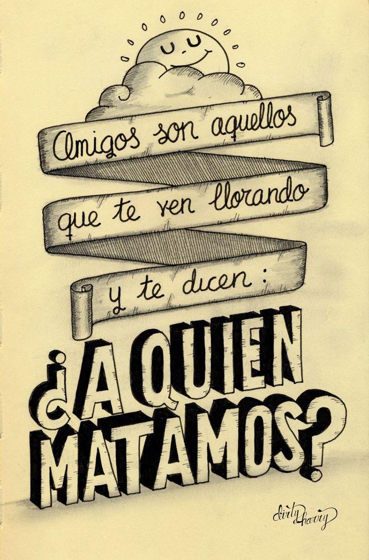Amigos son aquellos que te ven llorando y te dicen: ¿A quién matamos? - www.dirtyharry.es