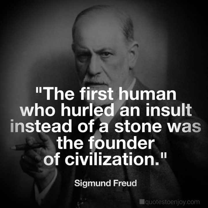 The First Human Who Hurled An Insult Instead Of A Stone Sigmund Freud Freud Quotes Psychology Quotes Sigmund Freud