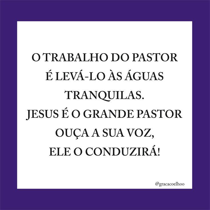 O trabalho do Pastor é levá-lo às águas tranquilas. Jesus é o Grande Pastor. Ouça a Sua voz. Ele o conduzirá!
