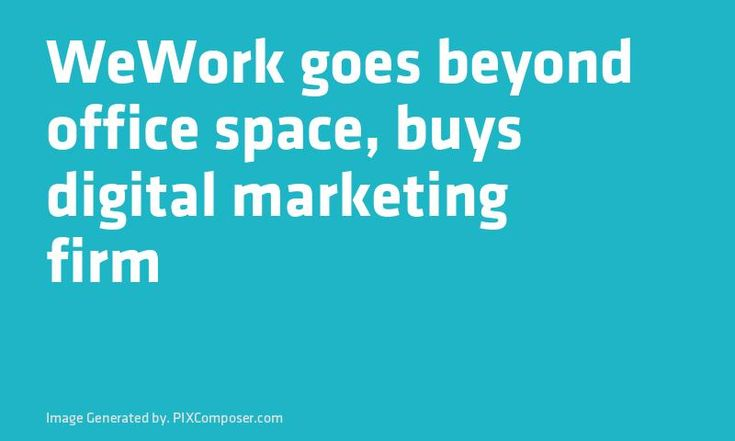 WeWork goes beyond office #Space buys digital #Marketing firm