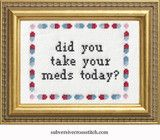 Did You Take Your Meds Today? | Subversive Cross Stitch