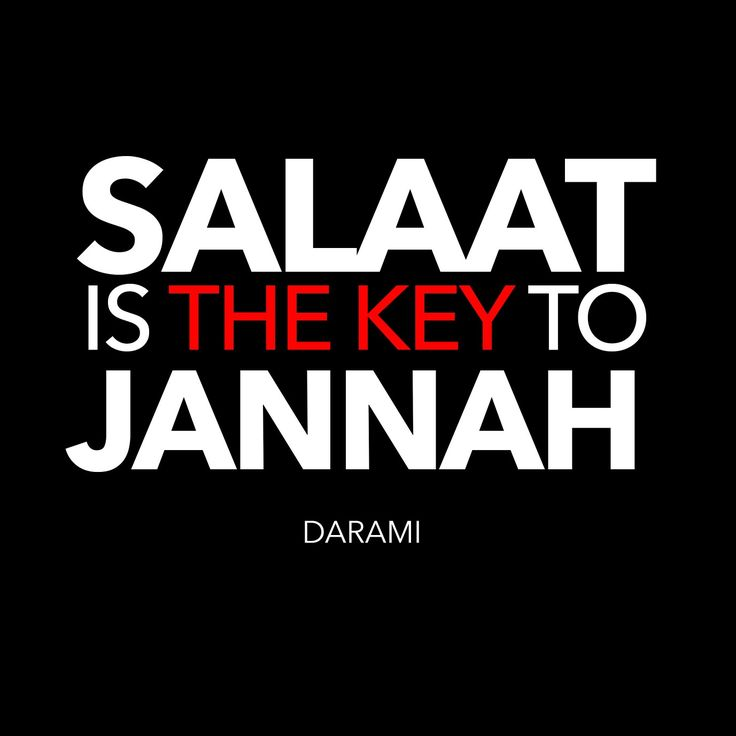 Hadhrat Jaabir (Allah be pleased with him) narrates that Muhammad (peace be upon him) said : salaat is the key to Jannah - Darami