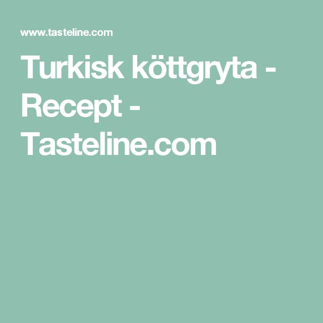 Turkisk köttgryta - Recept - Tasteline.com