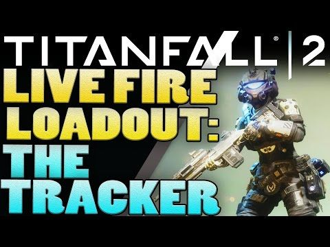 Titanfall 2 Loadouts - 'Tracker' Live Fire Loadout - Titanfall 2 Tips - http://freetoplaymmorpgs.com/titanfall/titanfall-2-loadouts-tracker-live-fire-loadout-titanfall-2-tips