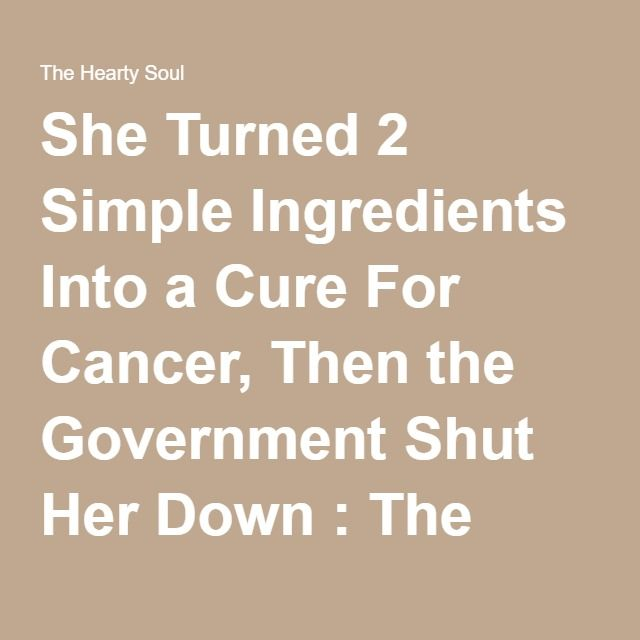 She Turned 2 Simple Ingredients Into a Cure For Cancer, Then the Government Shut Her Down : The Hearty Soul
