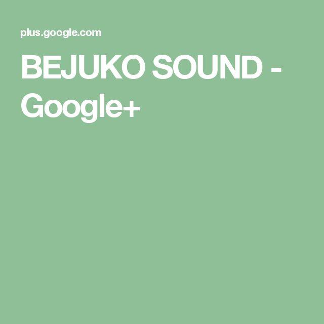 BEJUKO SOUND - Google+