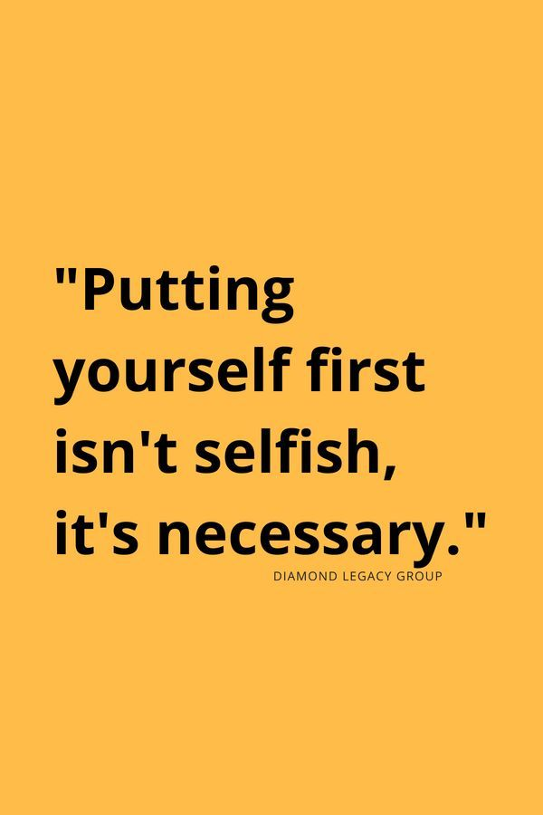 Putting Yourself First Isn T Selfish It S Necessary Quote Put Yourself First Quotes Selfish Quotes Self Confidence Quotes