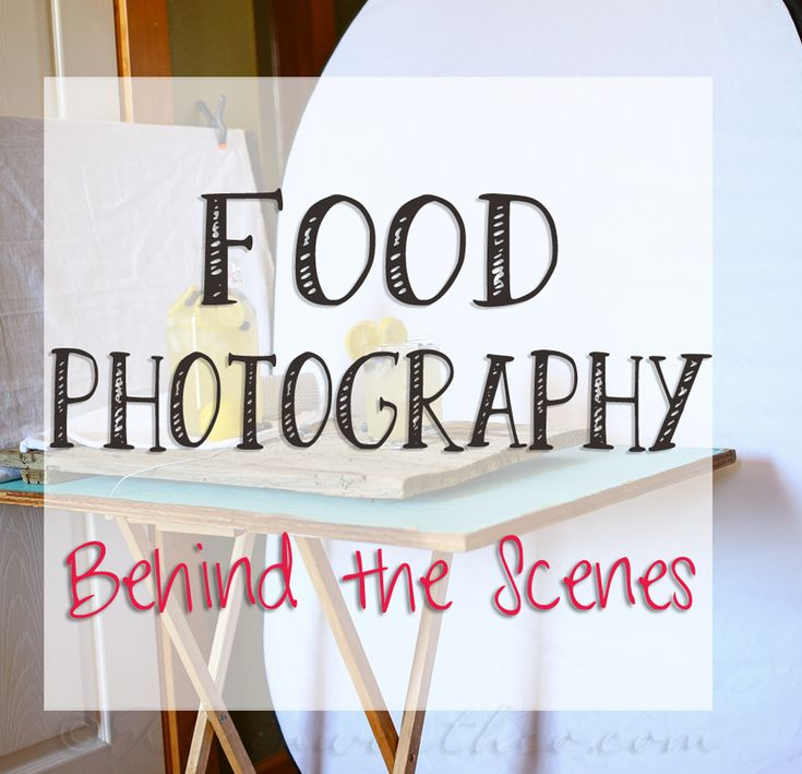 Behind the Scenes  - Food Photography
