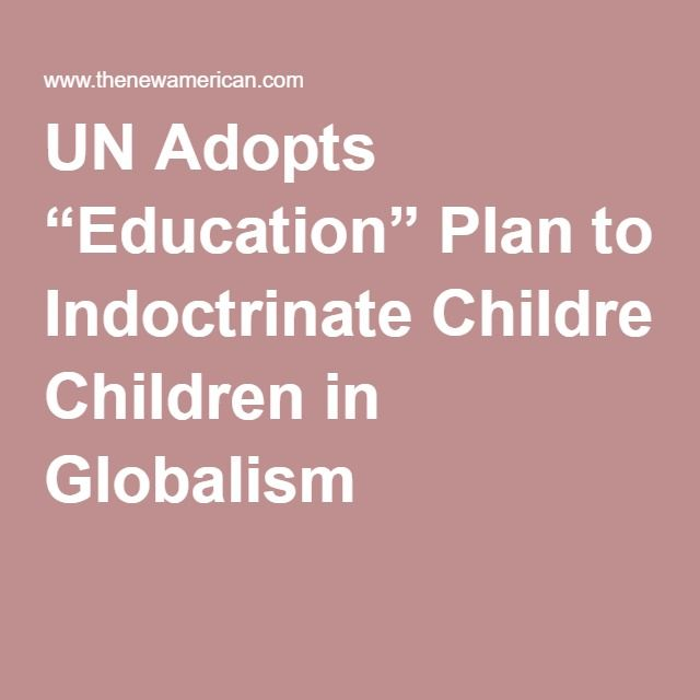 """UN Adopts """"Education"""" Plan to Indoctrinate Children in Globalism"""