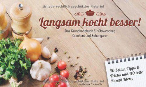 Langsam kocht besser: Grundkochbuch für Slowcooker, Crockpot und Schongarer, http://www.amazon.de/dp/3000372318/ref=cm_sw_r_pi_awdl_SEIivb01SQ3HF