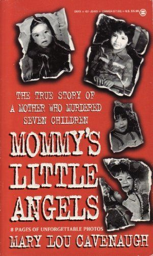 Mommy's Little Angels: The True Story of a Mother Who Murdered Seven Children by Mary Lou Cavanaugh, http://www.amazon.com/dp/0451404939/ref=cm_sw_r_pi_dp_fVq5ub1SG8429