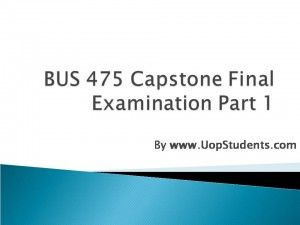 http://uopstudents.com/Bus 475 Capstone Final Exam Part 1 .The Bus 475 week 5 individual assignments will also be given to the students, and then the solutions will also be provided to them.