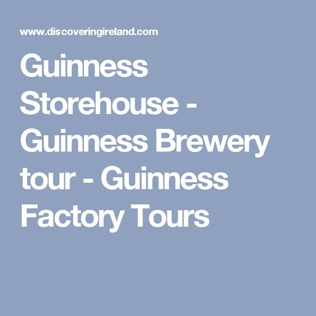 Guinness Storehouse - Guinness Brewery tour - Guinness Factory Tours
