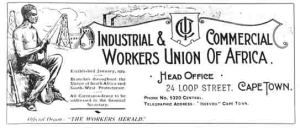 3.2-An advertisement for the Industrial and Commercial Workers' Union (ICU) which was formed by Clements Kadalie amongst a group of Cape Town dockworkers. They put together one of the first and only (at that time) successful strikes for higher wages and soon claimed 100,000 members. But the group was inexperienced and did not put to full use the power it had mustered and therefore eventually dissolved before World War 2 even started.