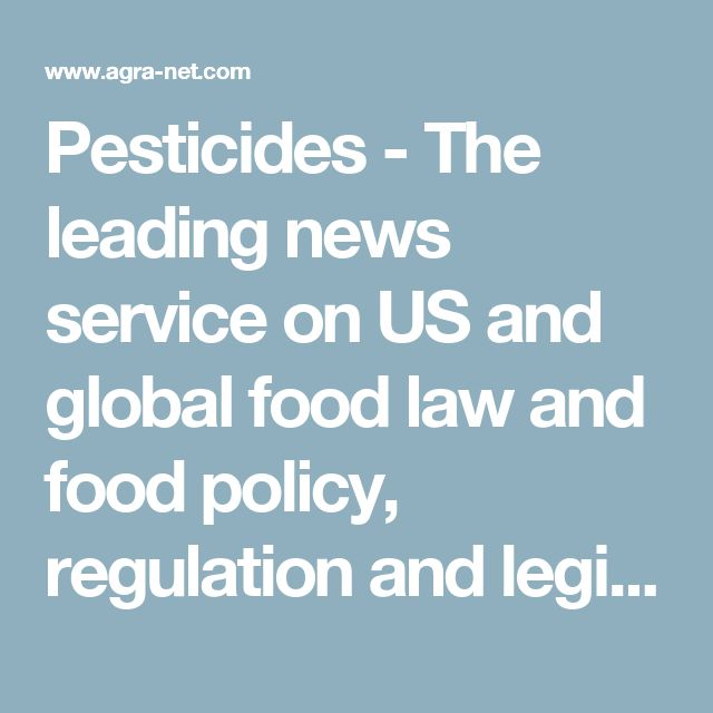 Pesticides -         The leading news service on US and global food law and food policy, regulation and legislation