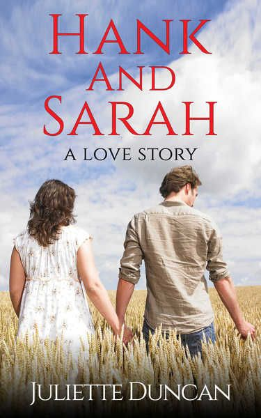 Hank and Sarah - A Love Story by Juliette Duncan