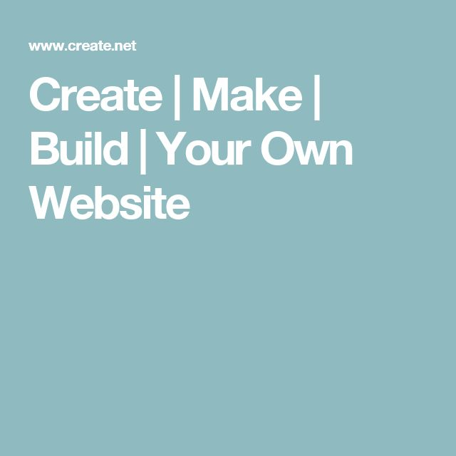 Create | Make | Build | Your Own Website