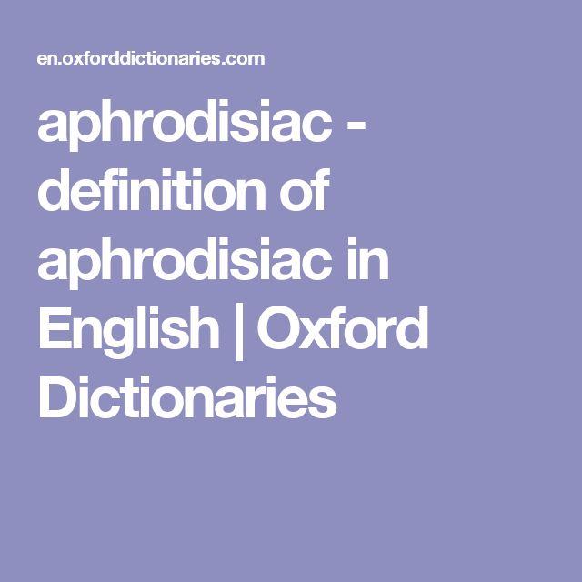 aphrodisiac - definition of aphrodisiac in English   Oxford Dictionaries