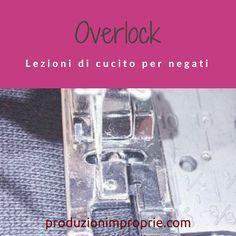 Come utilizzare al meglio il punto overlock, o sopraggitto, e il piedino overlock per macchina da cucire. Ideale per cucire il jersey senza la tagliacuci.