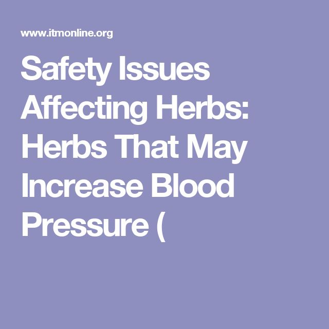 Safety Issues Affecting Herbs: Herbs That May Increase Blood Pressure (
