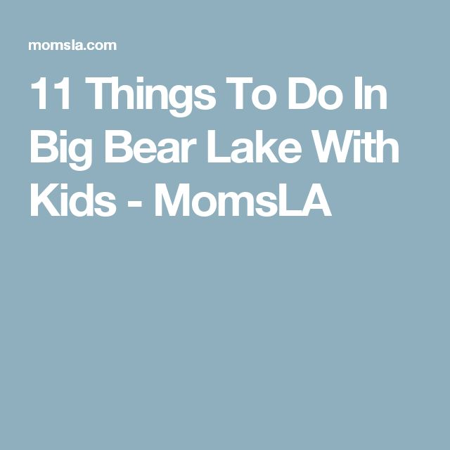 11 Things To Do In Big Bear Lake With Kids - MomsLA