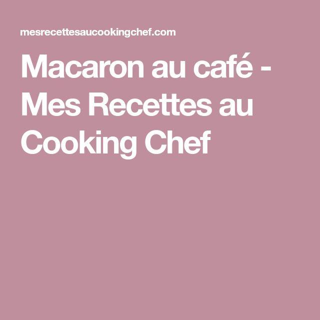 Macaron au café - Mes Recettes au Cooking Chef